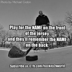 Play for the Name on the front of the jersey, and they'll remember the Name on the back.