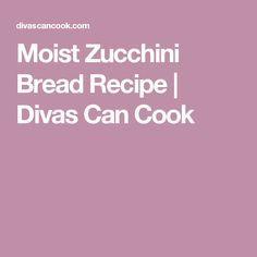 Moist Zucchini Bread Recipe   Divas Can Cook