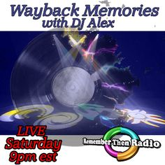 LIVE TONIGHT - SATURDAY NIGHT - 9pm Eastern - http://rememberthenradio.com Wayback Memories with DJ Alex 3 Decades of Great Music - 60's 70's 80's Remember Then Radio - The Soundtrack of Our Lives - 24/7/365
