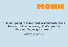 Ahh Monk.....what else is there to say?? He is just tooo funny!!