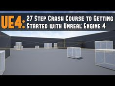 UE4: 27 Step Crash Course to Getting Started with Unreal Engine 4