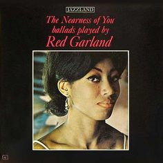 """RED GARLAND: """" the nearness of you """" ( fantasy records ) personnel: Red Garland - piano Larry Ridley - bass Frank Gant - drums http://www.qobuz.com/fr-fr/album/the-nearness-of-you-red-garland/0002521870032"""