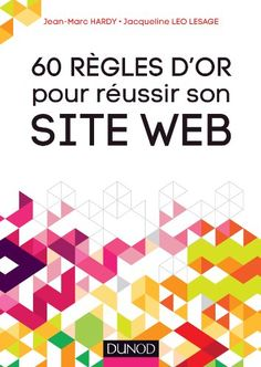 60 règles d'or pour réussir son site Web de Jean-Marc Hardy et Jacqueline Leo Lesage des éd. Dunod est la nouvelle version de réussir son site en 60 fiches. Ce recueil, sous forme de courtes fiches divisées en plusieurs parties aborde les bonnes pratiques. Le mieux est encore de vous renvoyer vers le site de l'un des auteurs ;-) http://60canards.com/publications/60-regles-dor-pour-reussir-son-site-web.html