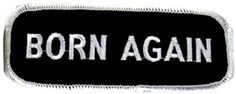 "[Single Count] Custom and Unique (1 1/2"" by 4"" Inches) Christian Religious ""Born Again"" Text Iron On Embroidered Applique Patch {Black & White Colors} mySimple Products http://www.amazon.com/dp/B016LISEXO/ref=cm_sw_r_pi_dp_KUvOwb0M88TR9"