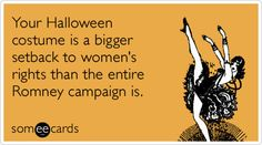 funny ecards for women | slutty-costume-romney-women-halloween-ecards-someecards | Sass ...