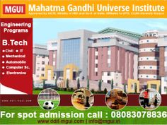 Mahatma Gandhi Universe Institute OFFERS BTECH Programes in Bihar as Bachelor in Technology is one of the field that has huge opportunities all over the world. B.tech in Civil Engineering, Electronics, Mechanical,Computer Science and more specialization are offered here at MGUI.Also there are higher studies options after B.tech.  Duration is 4 years. Eligibility Criteria: 10 +2 in science stream with Maths For more information about B.Tech Program visit online: www.ddit-mgui.com