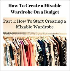 Classy Yet Trendy: Build a Mixable Wardrobe on a Budget Series: Part 1 - How To Start Creating a Mixable Wardrobe