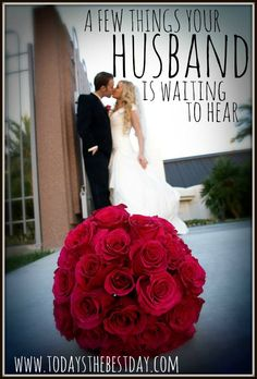 A Few Things Your Husband Is Waiting To Hear - What do the men in our lives really need to hear?!