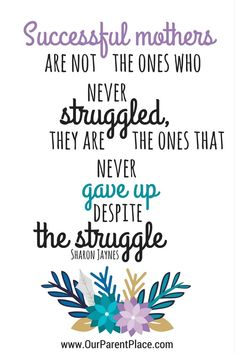 Most inspiring motherhood quotes: Successful mothers are not the ones who never struggled, the are the ones that never gave up despite the struggle.  #motherhood #inspirationalquotes #motherhoodquotes