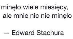 Edward Stachura > Ach, kiedy znowu ruszą dla mnie dni Literature Quotes, Dimonds, In Other Words, New Me, Powerful Words, Poetry Quotes, Love Him, Nostalgia, Sad