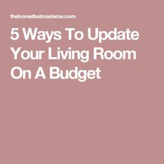5 Ways To Update Your Living Room On A Budget