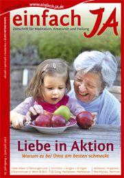 """""""LIEBE IN AKTION"""" - """"einfach JA"""" - Zeitschrift für Meditation, Kreativität und Heilung - in Sachsen, Thüringen, Sachsen-Anhalt, Brandenburg - aktuell, spirituell, kostenlos, - Therapie, Angebote, Methoden, Gesundheit, Ratgeber, Adressen, Termine ..... HIER gibt es die GESAMTE AUSGABE  gratis ONLINE >> http://issuu.com/einfachja/docs/juni-juli-2012_liebe-in-aktion"""