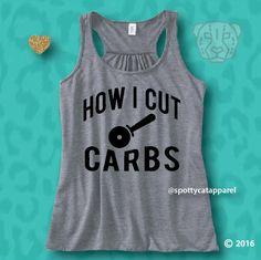 HOW I CUT CARBS, Flowy soft tank,fitness, gym,workout,yoga,pilates,barre shirt,beach,wine,coffee,yoga shirt,funny,faith by SpottyCatApparel on Etsy