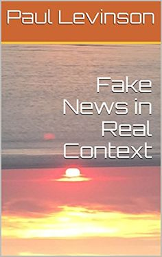 Fake News in Real Context by [Levinson, Paul]