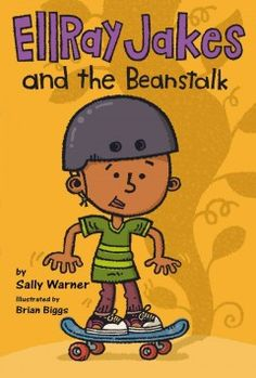 EllRay Jakes and the beanstalk / by Sally Warner ; illustrated by Brian Biggs. For middle grade readers.
