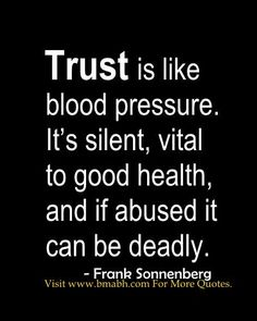 Trust Quotes-Trust is like blood pressure. It's silent, vital to good health. Follow us for more awesome quotes: https://www.pinterest.com/bmabh/, https://www.facebook.com/bmabh