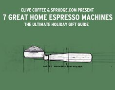 7 Great Home Espresso Machines - anyone want to get me one of these for Christmas? I'll make you espresso everyday for the rest of your life! :)