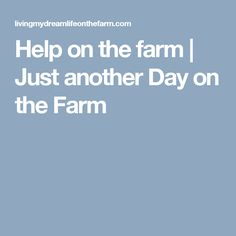 Help on the farm Helping Hands, Do It Yourself Projects, Day