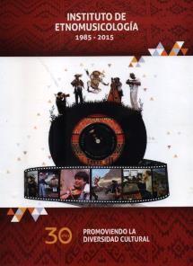 Instituto de Etnomusicología 1985-2015 : 30 años promoviendo la diversidad cultural. ML 3575.P4 I598