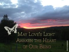 ♥ May Love's Light Awaken the Heart of Our Being ♥     www.jessiemay.com