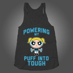 Powering My Puff Into Tuff Bubbles on a Tri Blend Black Racerback  t shirt, shirt, tank, top, tank top, racerback, funny, nerdy, geek, nerd, comic, book, tv, retro, vintage, clothes, summer, spring, graphic, tee, swag, dress, hipster, pink, girls, boys, men, women, fitness, yoga, crossfit, lift, beast, sweat, gym, workout, weights, running, training, train, shoes, swole, muscles, diet, dieting, sale