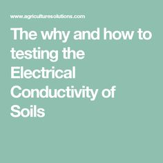 The why and how to testing the Electrical Conductivity of Soils