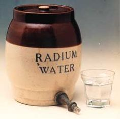 radium water ... madame curie discovered radium in 1898 ... in the early 20th century it was used as a tonic for good health & as an aid to cure stomach cancer, mental illness & restore sexual vigor & vitality ... holy radioactivity, batman ...