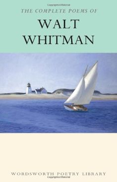 The Complete Poems of Walt Whitman (Wordsworth Poetry Library) Whitman Poems, Walt Whitman, Wilfred Owen, The Complete Poems, Poetic Words, Canterbury Tales, Collection Of Poems, American Poets, Thing 1