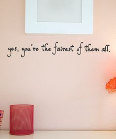 Take a look at this Black 'You're The Fairest' Wall Quote by Wallquotes.com by Belvedere Designs on #zulily today!