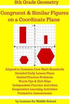 This unit teaches students how to calculate and determine whether or not objects on a coordinate plane are congruent, similar, and proportional.  *****************************************************************************8th Grade Geometry: Congruency and Similarity of Shapes on a Coordinate PlaneIncludes the following: Aligned to Common Core Math Standards Detailed Daily Lesson Plans Guided Practice Problems Do Now/Warm Ups Exit Slips Independent Practice Activities Cooperative Learning…