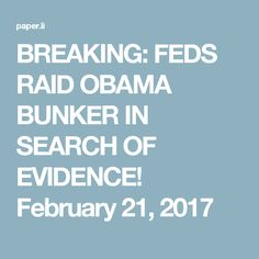 BREAKING: FEDS RAID OBAMA BUNKER IN SEARCH OF EVIDENCE! February 21, 2017
