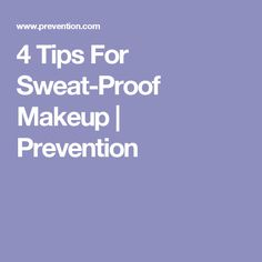 4 Tips For Sweat-Proof Makeup | Prevention