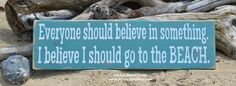Everyone Should Believe In Something I Believe I Should Go To The Beach, Beach Life, Beach Quotes, Beach Vacation. Teal Green Beach Love Beach Signs Rustic Home Décor Beach House Sign Nautical Décor Coastal Cottage Living by Nauti Wood Signs Nautical Signs, Nautical Quotes, Art Postal, Painted Wood Signs, Hand Painted, Wooden Signs, Wooden Plaques, Rustic Signs, Wall Plaques