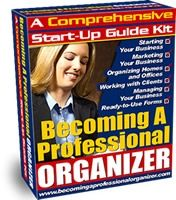 """Brand New Step By Step Guide Shows You How To Easily and Quickly Start a Professional Organizing Business From The Ground Up.    """"People Are Screaming For Help And They Will Pay You To Come To Their Rescue!"""""""