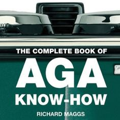 The Complete Book of AGA Know-How - Invaluable tips for AGA Cooking written by the AGA Rayburn Cookery Doctor. Aga Oven, Aga Recipes, Aga Cooker, Baking Cookbooks, Cookery Books, Cookers, Stoves, Kitchens, Reading