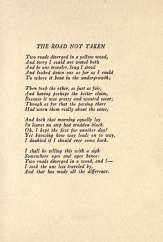 Robert Frost - The Road Not Taken, a poem that causes us to consider our options - my favourite poem <3