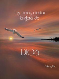 Salmos 19:1 Los cielos cuentan la gloria de Dios, Y el firmamento anuncia la obra de sus manos. ♔