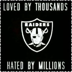 Raiders loved by thousands hated by millions
