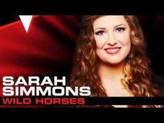 Sarah Simmons - Wild Horses - Studio Version - The Voice 2013-absolutely the BEST version I've ever heard of this song...it's one of my all time favorites!!!!!