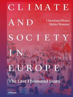 Pfister, Christian / Wanner, Heinz «Climate and Society in Europe. The Last Thousand Years» | 978-3-258-08234-9 | www.haupt.ch A Thousand Years, Christian, Lawn And Garden, New Books, Earth, Water, Plants, Nature, Thousand Years
