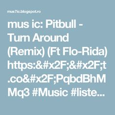 mus ic: Pitbull - Turn Around (Remix) (Ft Flo-Rida) https://t.co/PqbdBhMMq3 #Music #listen #song