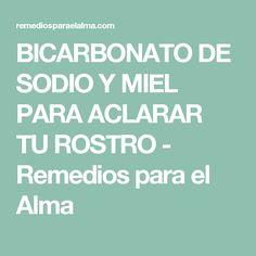 BICARBONATO DE SODIO Y MIEL PARA ACLARAR TU ROSTRO - Remedios para el Alma