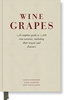 A Must Read: Wine Grapes by Jancis Robinson, Julia Harding & José Vouillamoz - October 2012