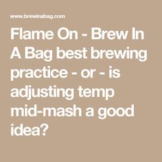 Flame On - Brew In A Bag best brewing practice - or - is adjusting temp mid-mash a good idea?