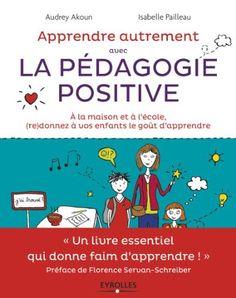 Apprendre Autrement avec la Pedagogie Positive - A la maison et à l'école, (re)donnez à vos enfants le goût d'apprendre de Florence Servan-Shreiber, http://www.amazon.fr/dp/2212555342/ref=cm_sw_r_pi_dp_-Nacsb1SZ721Z