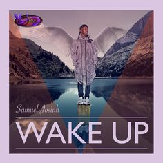 Wake up by Samuel Josiah, is all about giving praise to our makerEnjoy...