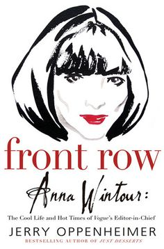 """""""Front Row: Anna Wintour: The Cool Life and Hot Times of Vogue's Editor-in-Chief"""", Jerry Oppenheimer."""