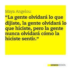 """""""La gente olvidará lo que dijiste, la gente olvidará lo que hiciste, pero la gente nunca olvidará cómo la hiciste sentir."""" - Maya Angelou #cita #quote #yellow #design #connection #emotion #feeling"""
