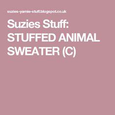 Suzies Stuff: STUFFED ANIMAL SWEATER (C)