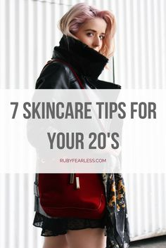 7 Skincare tips for your 20's – Ruby Fearless